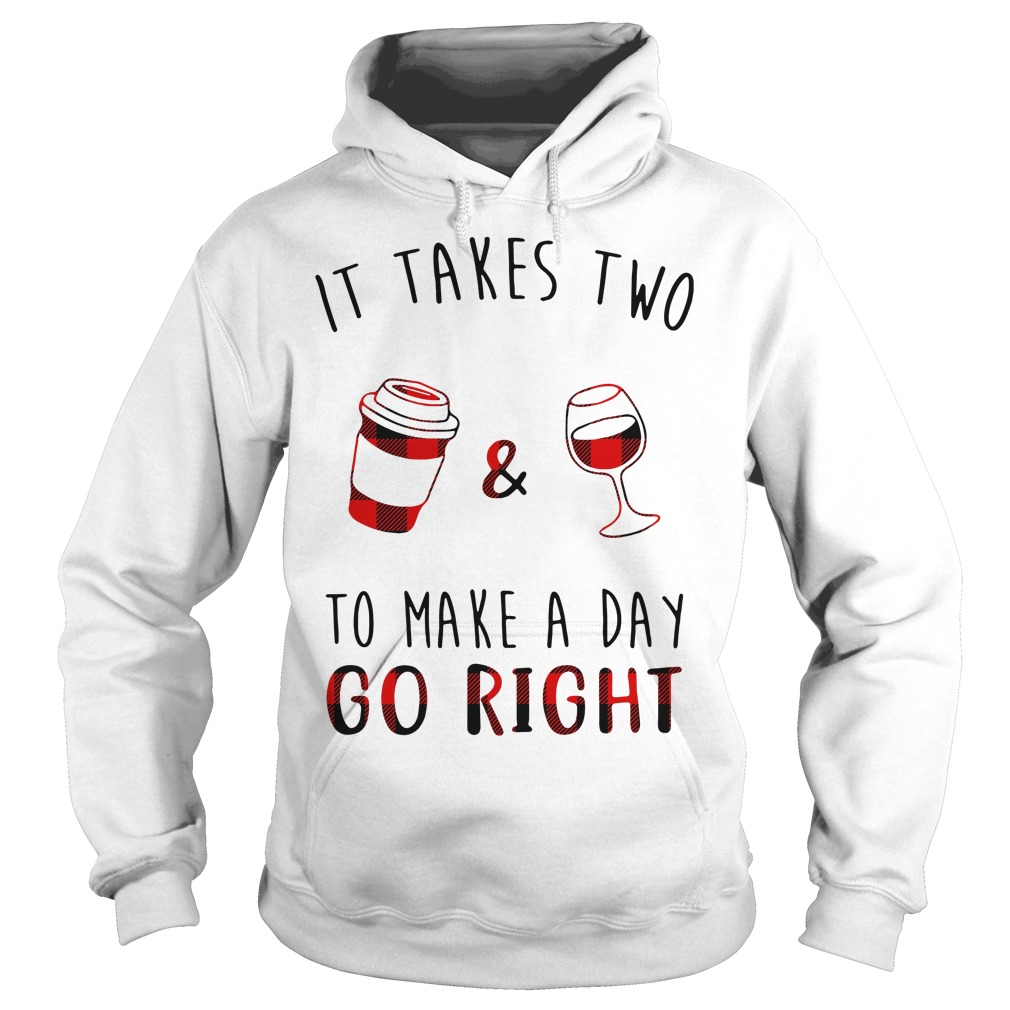 It takes two coffee and wine to make a day go right Hoodie