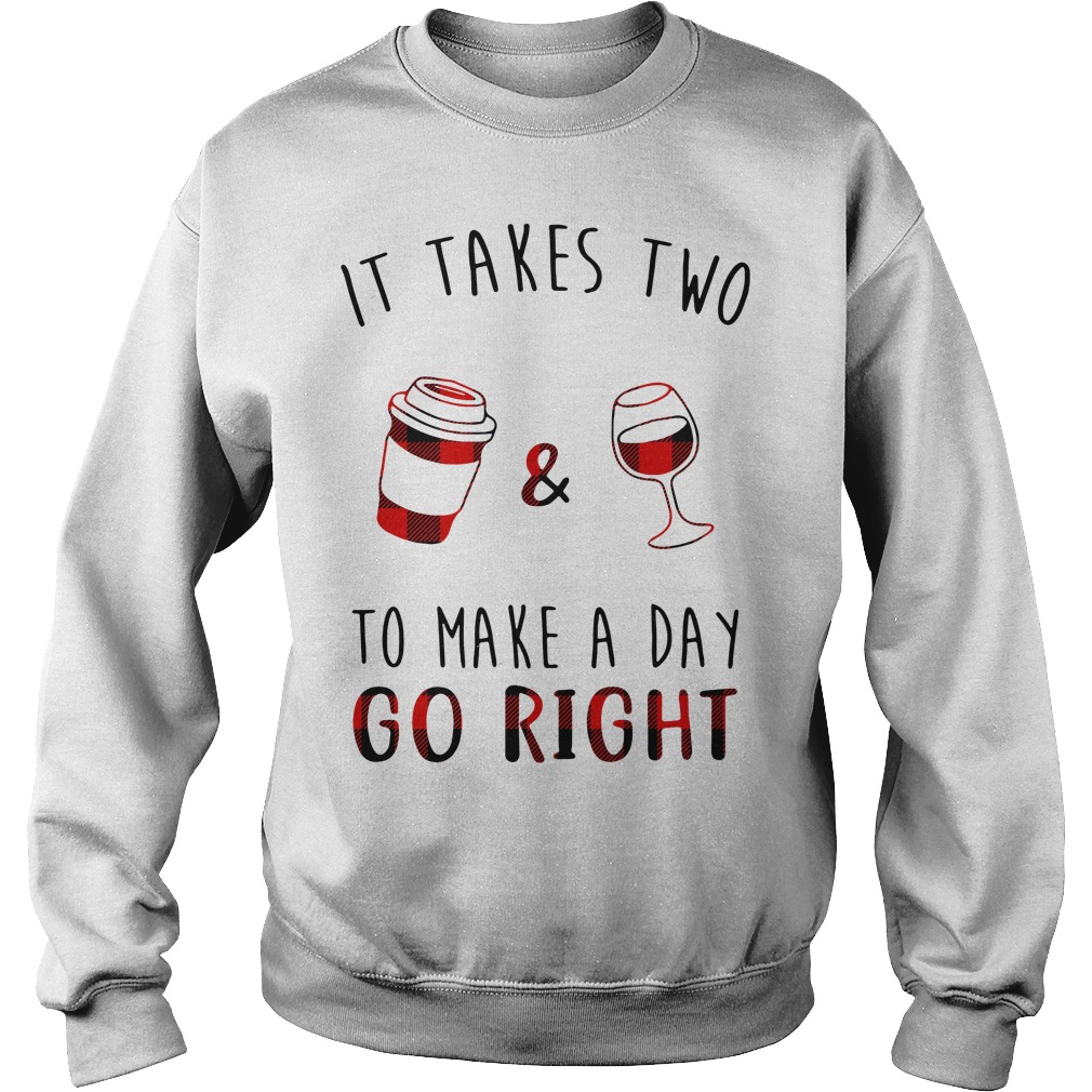 It takes two coffee and wine to make a day go right Sweater