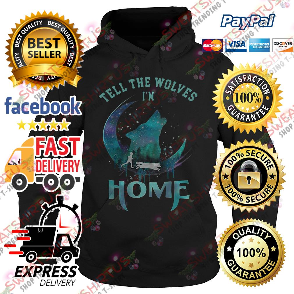 Tell the Wolves I'm home Hoodie