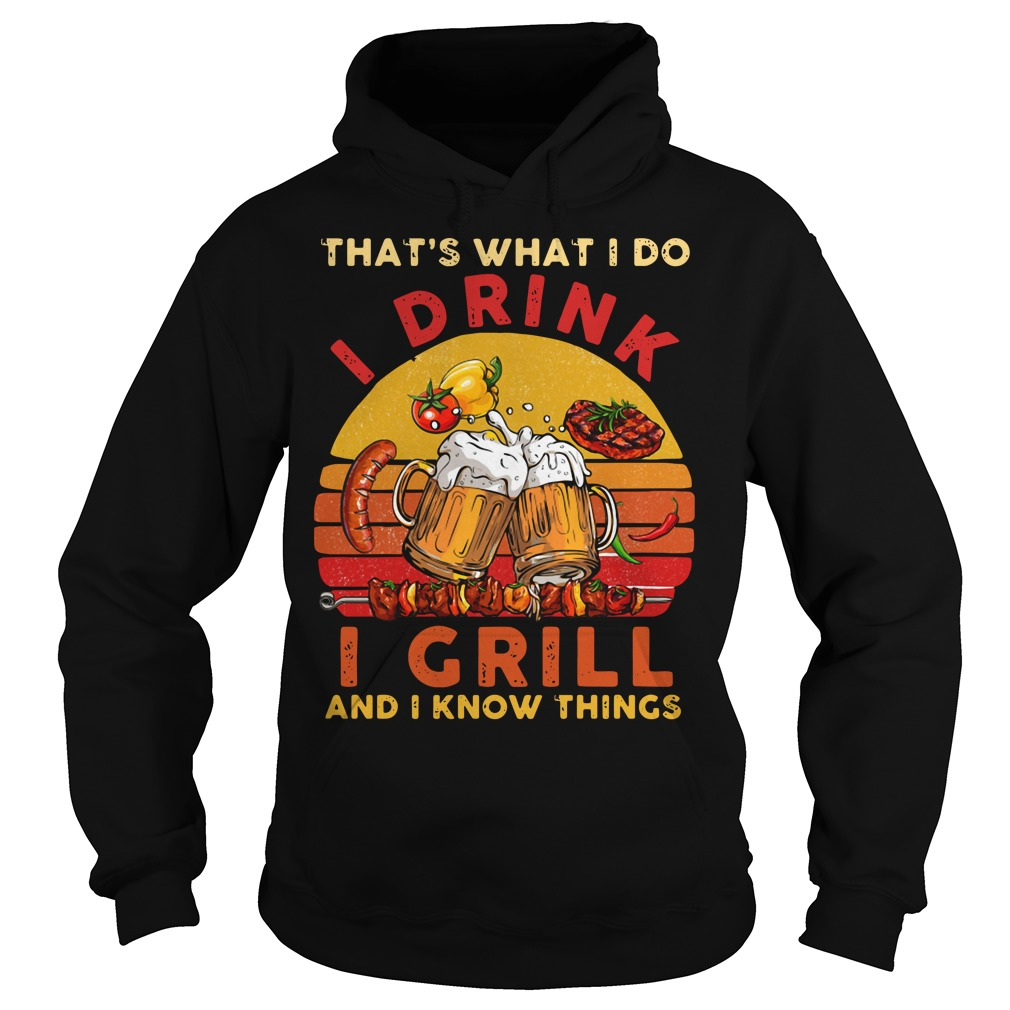 That's what I do I drink I grill and I know things vintage Hoodie