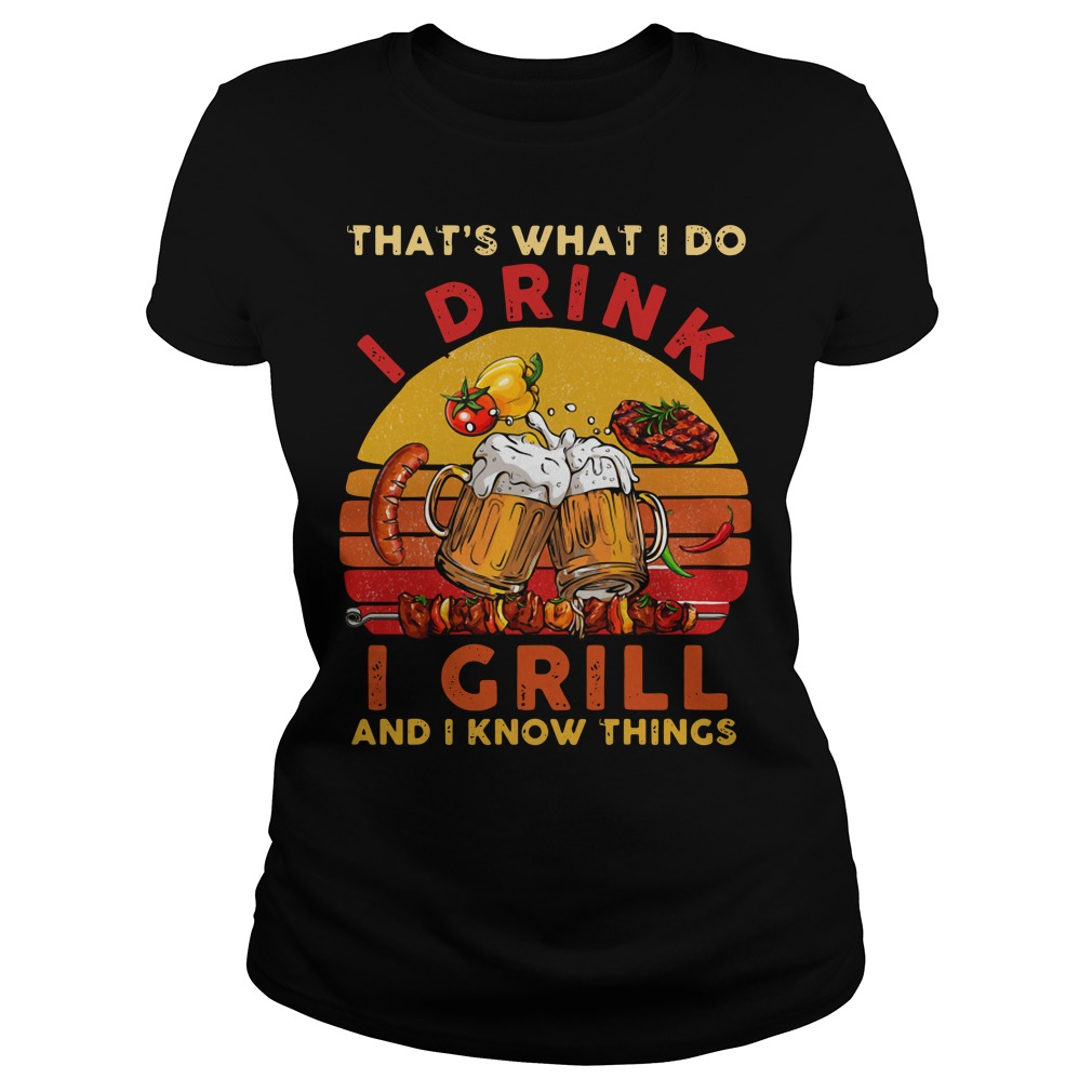 That's what I do I drink I grill and I know things vintage Ladies Tee