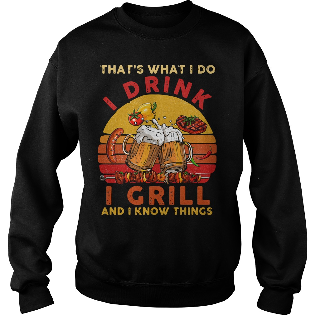 That's what I do I drink I grill and I know things vintage Sweater