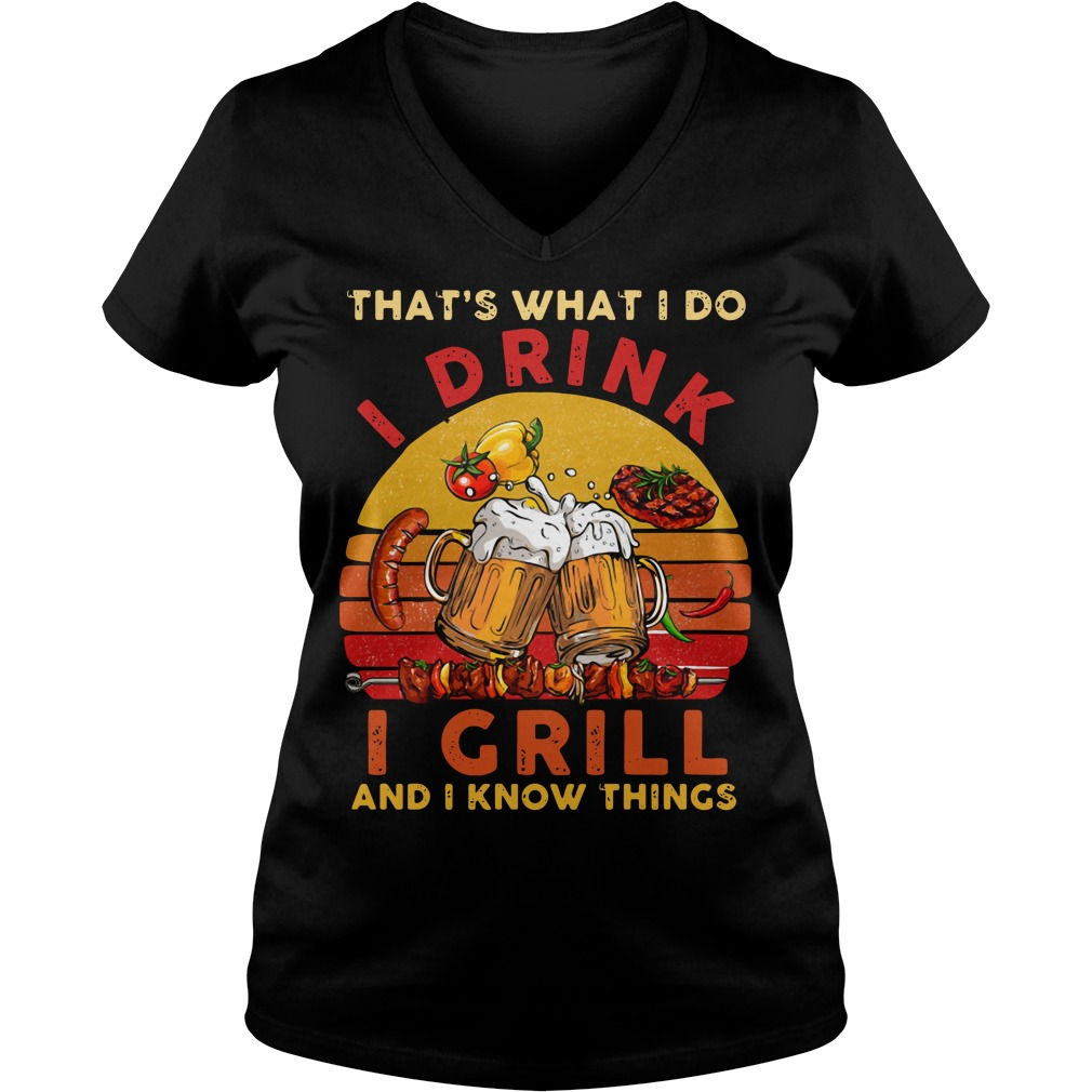 That's what I do I drink I grill and I know things vintage V-neck T-shirt