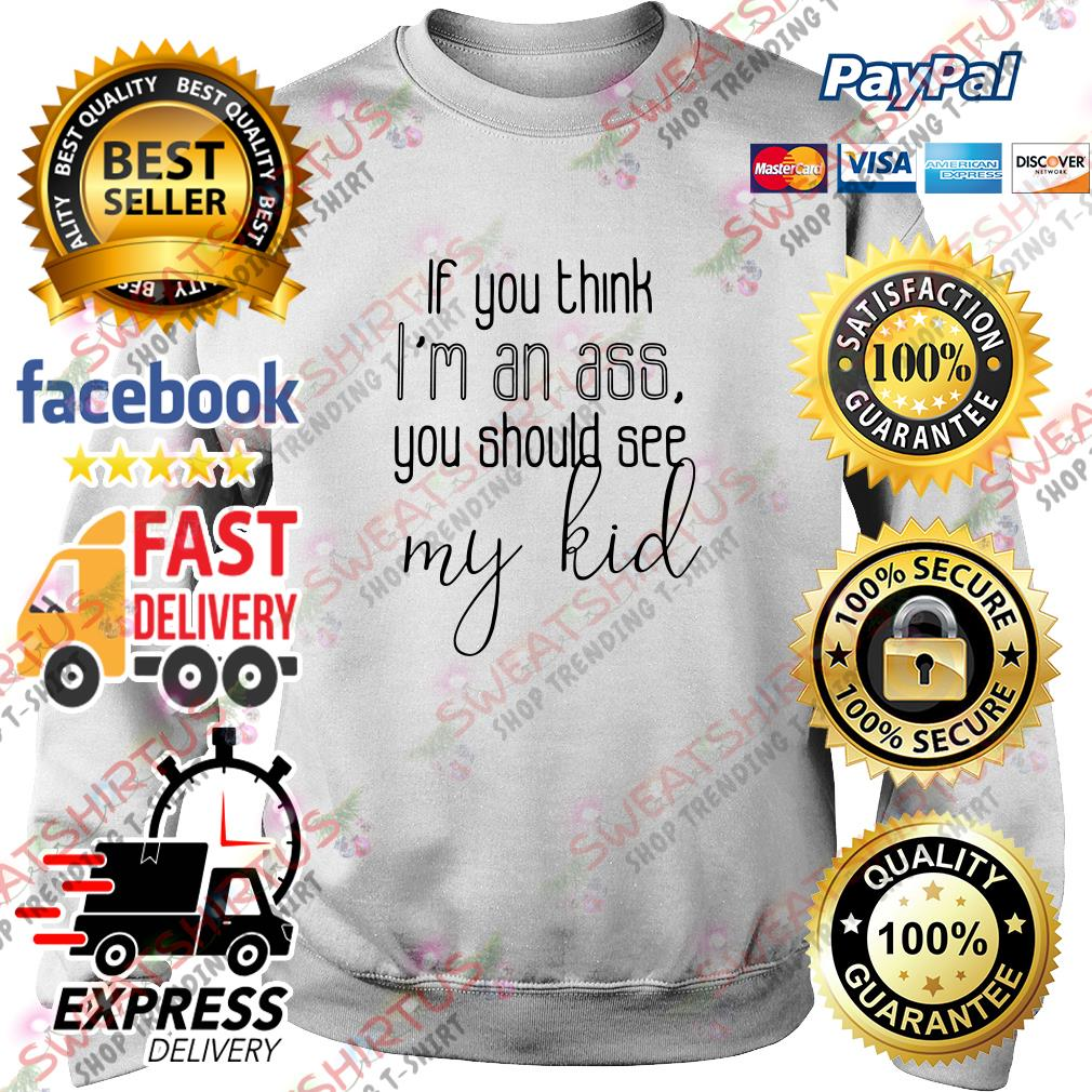 If you think I'm an ass you should see my kid Sweater