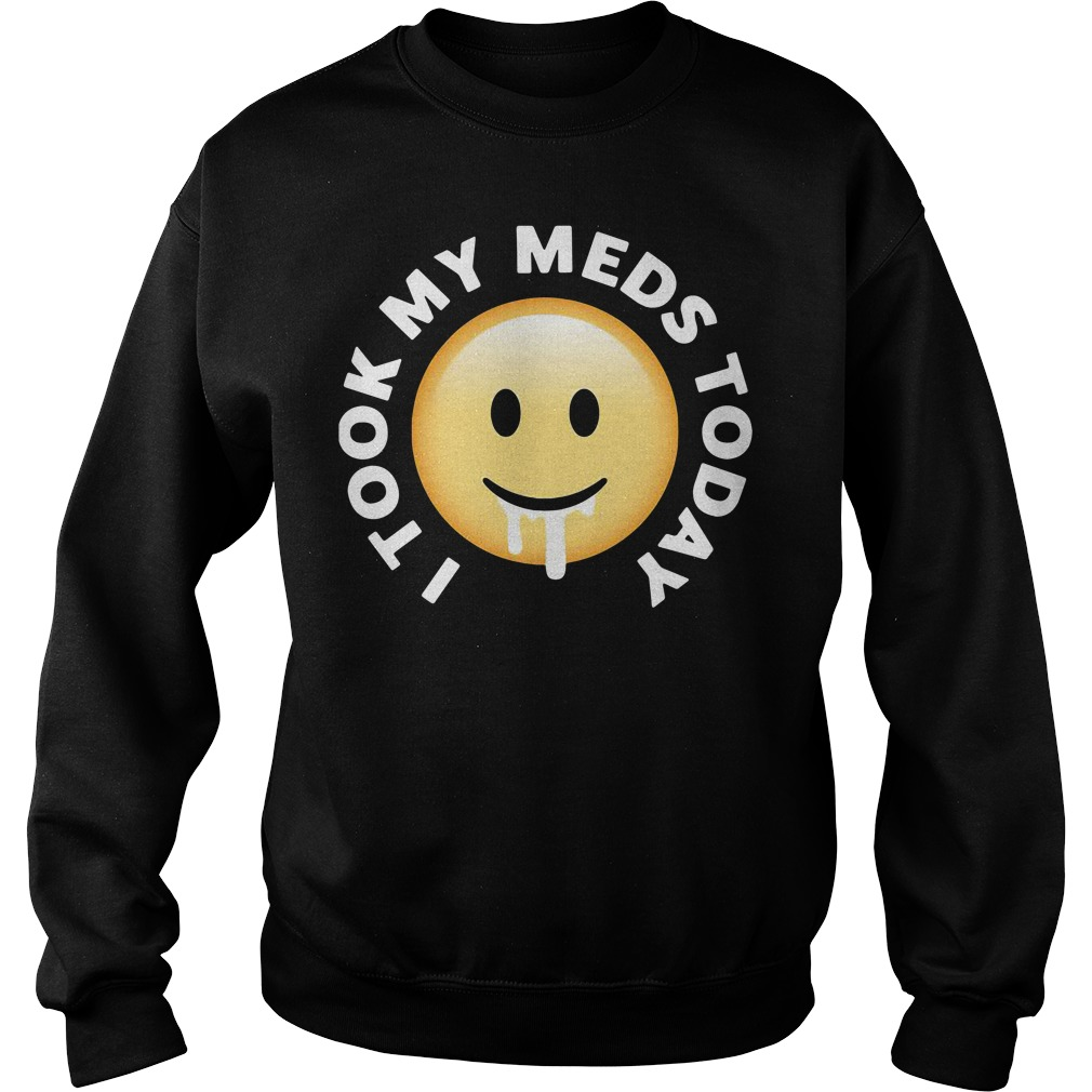 I took my meds today Sweater