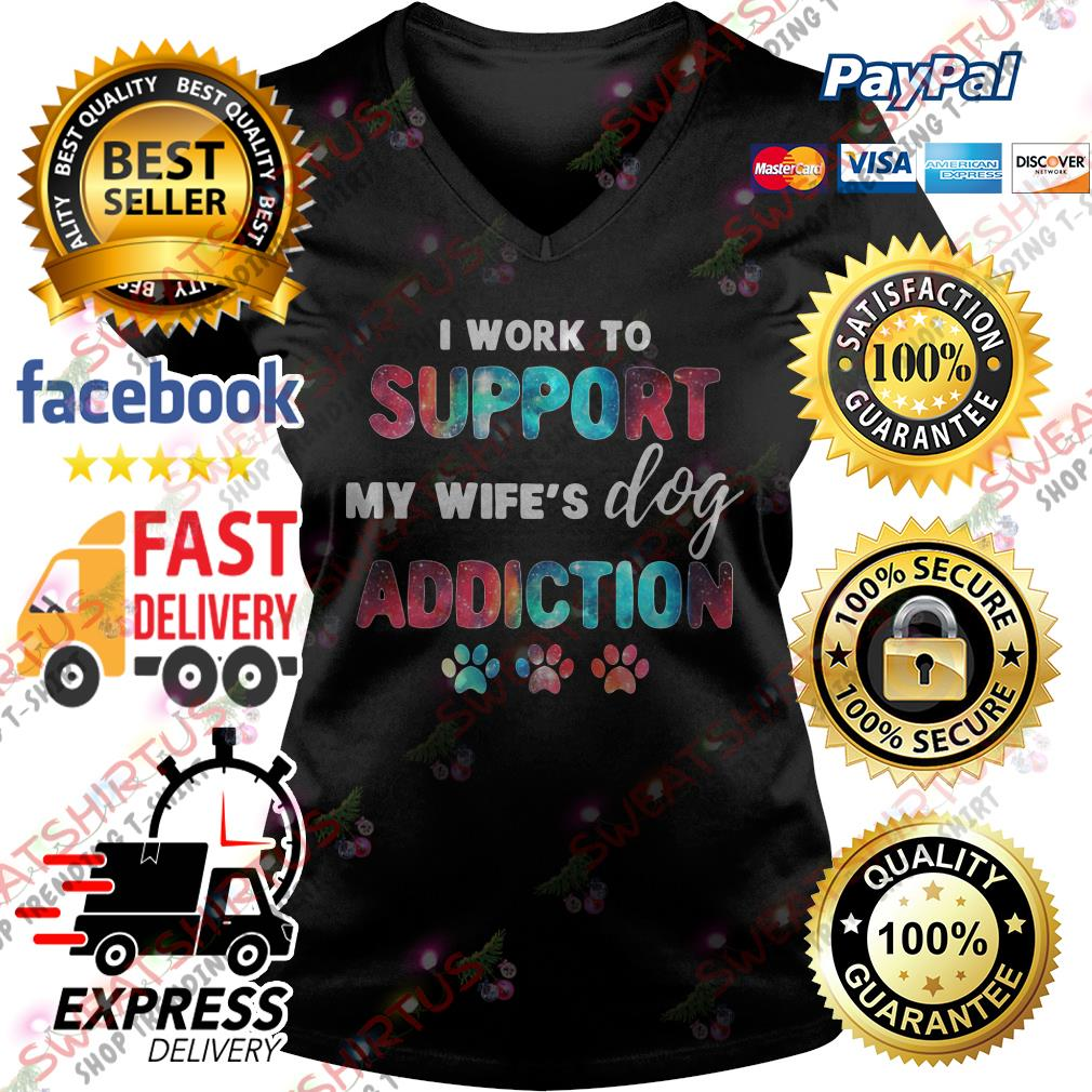 I work to support my wife's dog addiction V-neck T-shrit