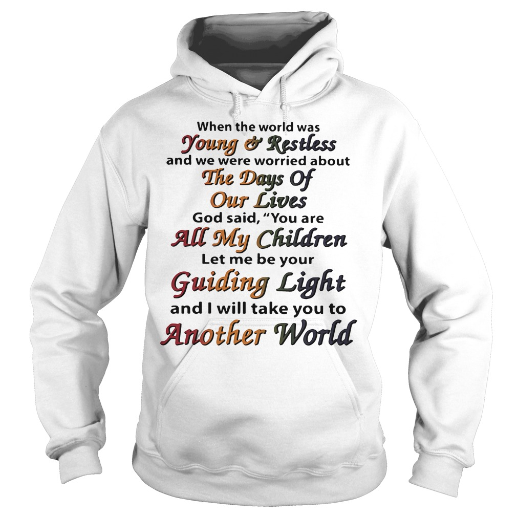 When the world was young and restless and we were worried about the days of our lives Hoodie