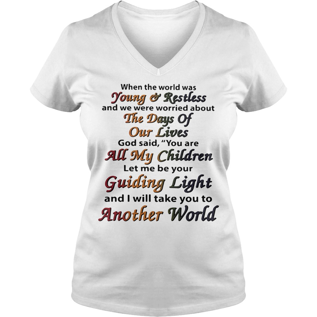 When the world was young and restless and we were worried about the days of our lives V-neck T-shirt