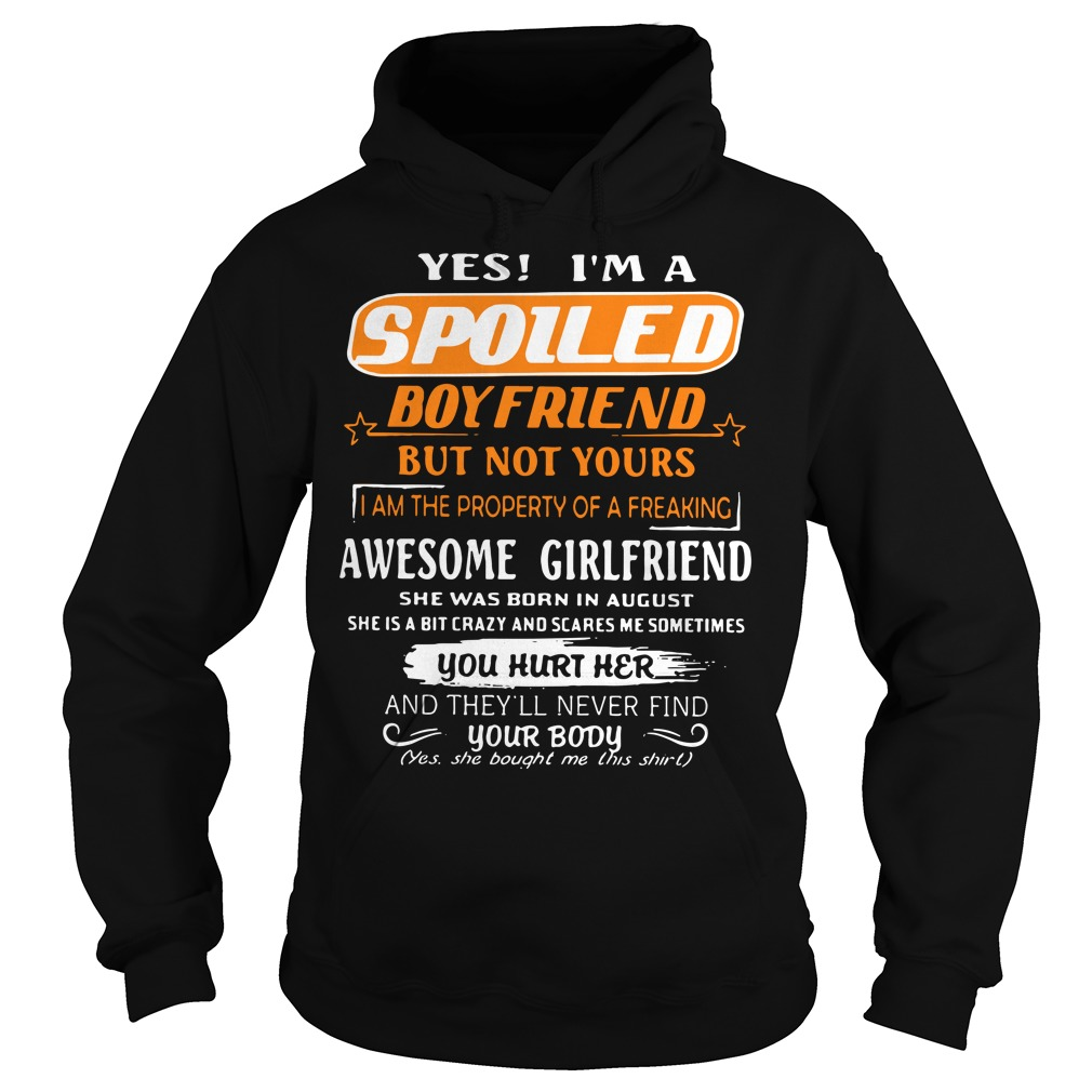 Yes I'm a spoiled boyfriend but not yours I am the property of a freaking awesome girlfriend Hoodie