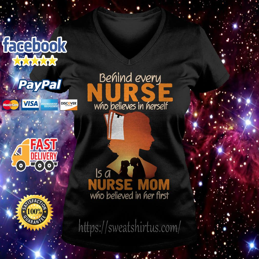 Behind every nurse who believes in herself is a nurse mom V-neck T-shirt