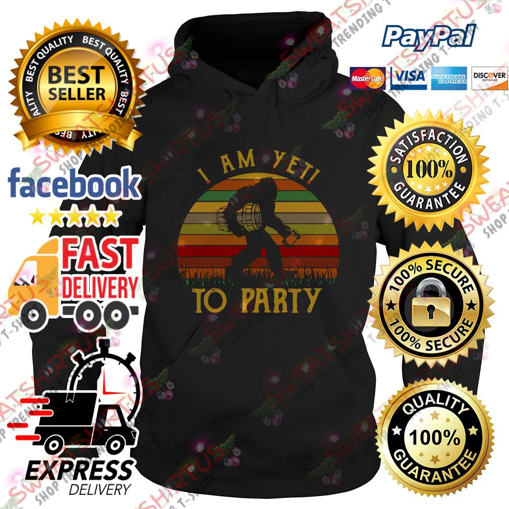Bigfoot I am yeti to party vintage Hoodie