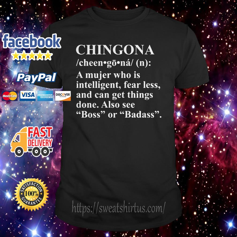 Chingona a Mujer who is intelligent fearless shirt