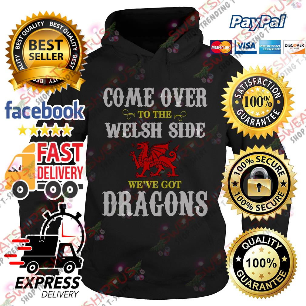 Come over to the Welsh side we've got dragons Hoodie