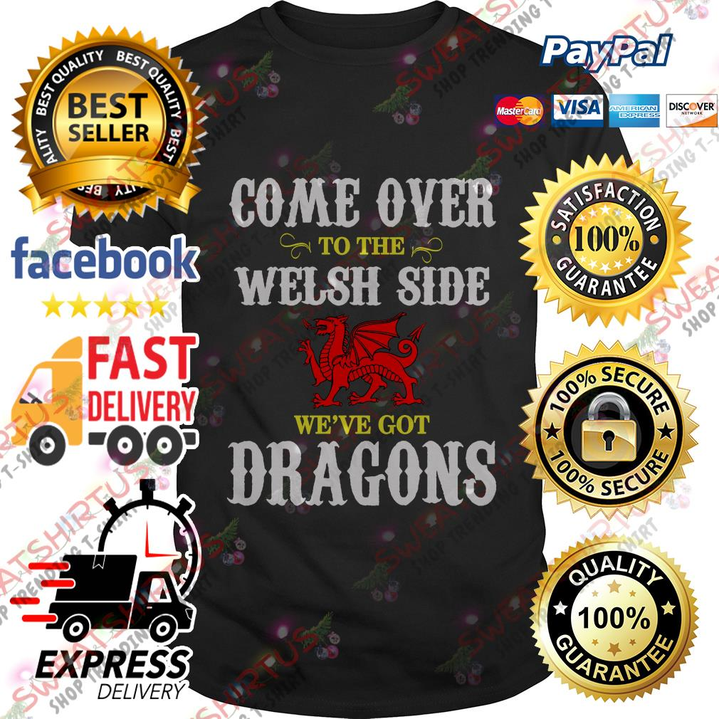 Come over to the Welsh side we've got dragons shirt