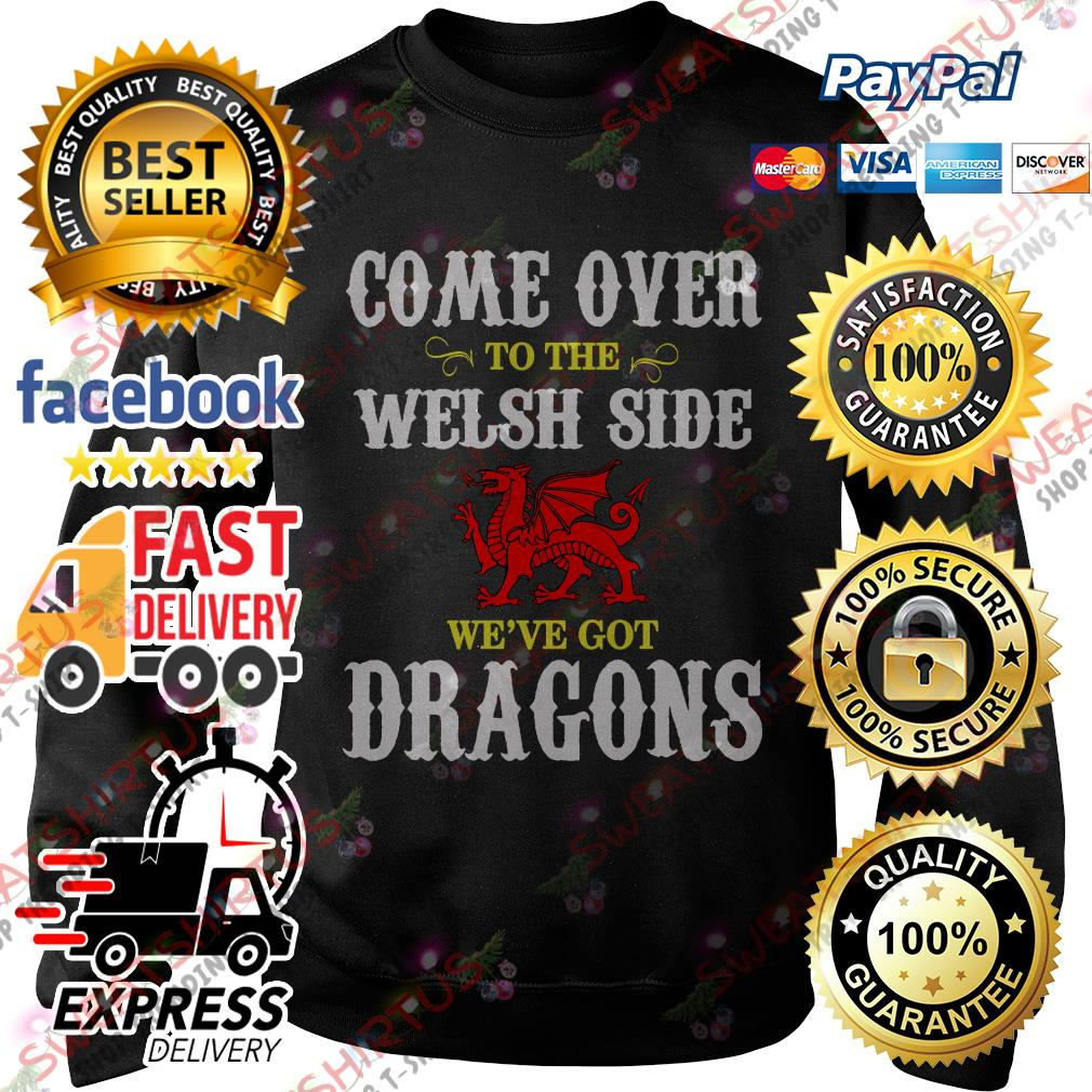 Come over to the Welsh side we've got dragons Sweater