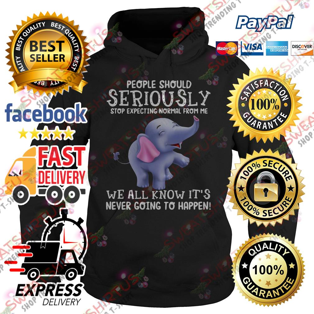 Elephant people should seriously stop expecting normal from me Hoodie