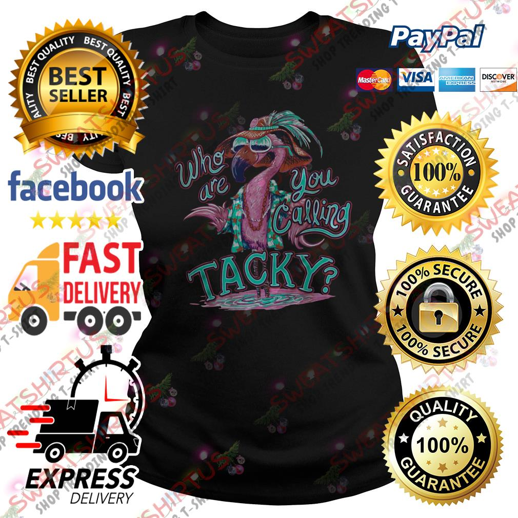Flamingo who are you calling tacky Ladies Tee