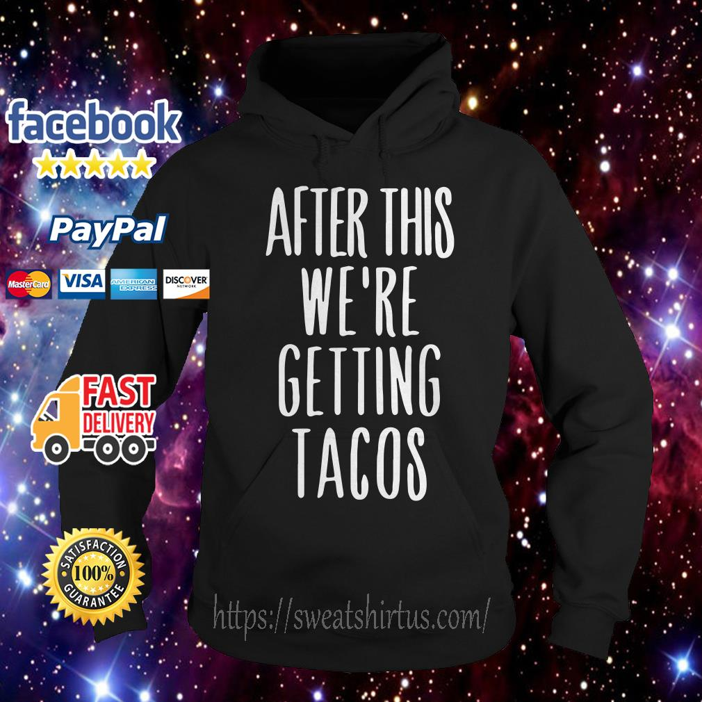 After this we're getting tacos Hoodie