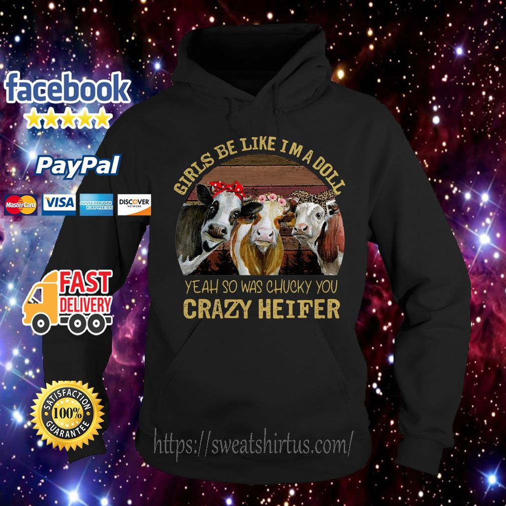 Girls be like I'm a doll yeah so was Chucky you crazy heifer vintage Hoodie