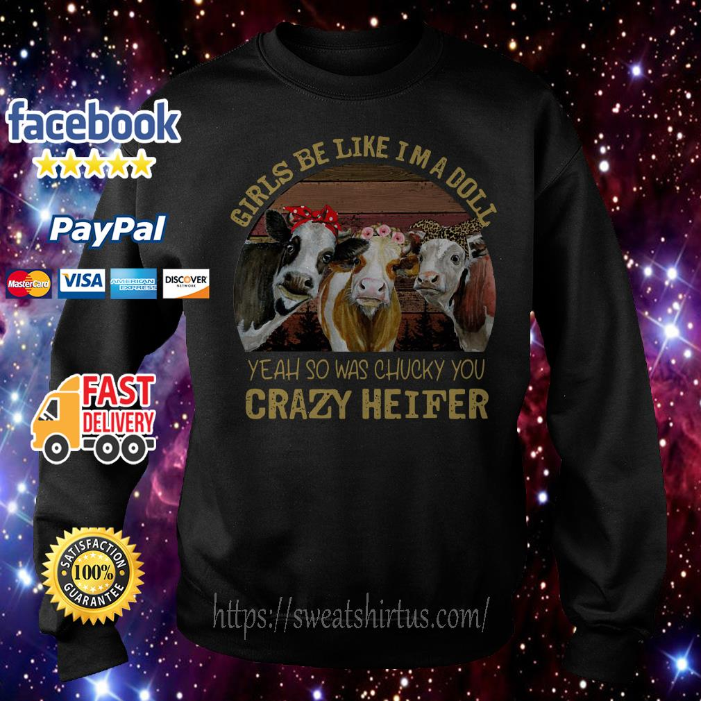 Girls be like I'm a doll yeah so was Chucky you crazy heifer vintage Sweater