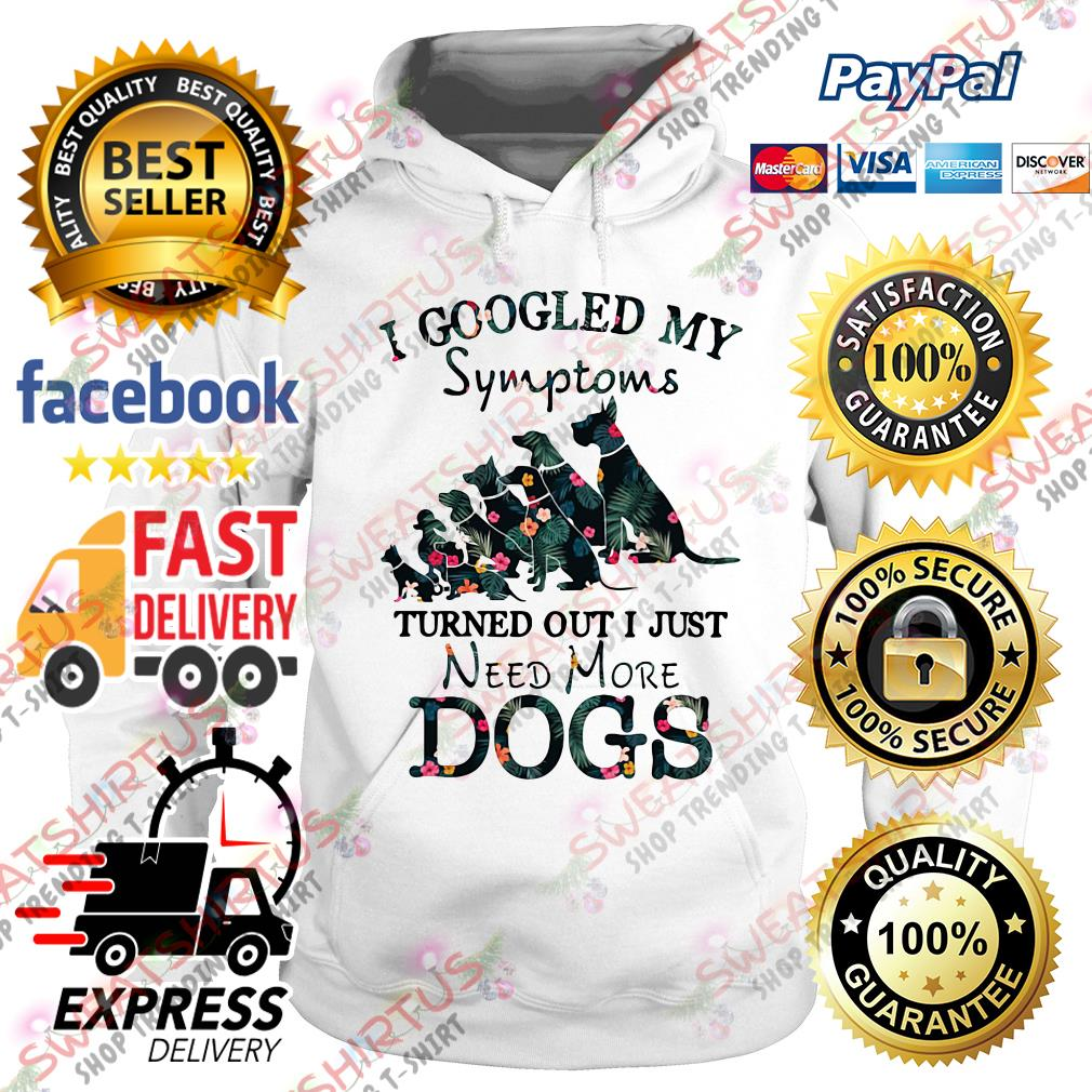 I googled my symptoms turned out I just need more dogs Hoodie