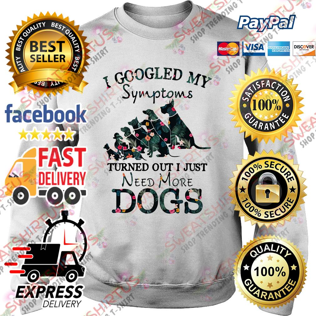 I googled my symptoms turned out I just need more dogs Sweater