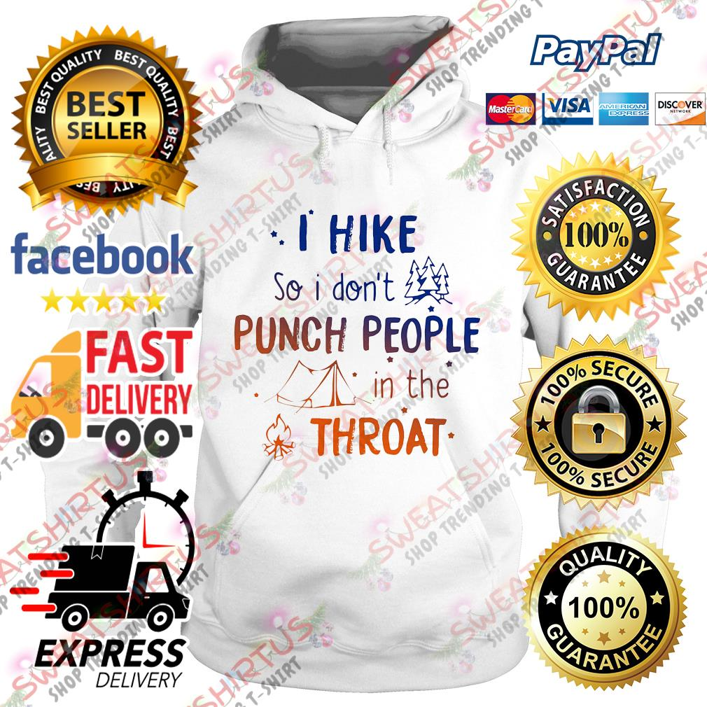 I hike so I don't punch people in the throat Hoodie