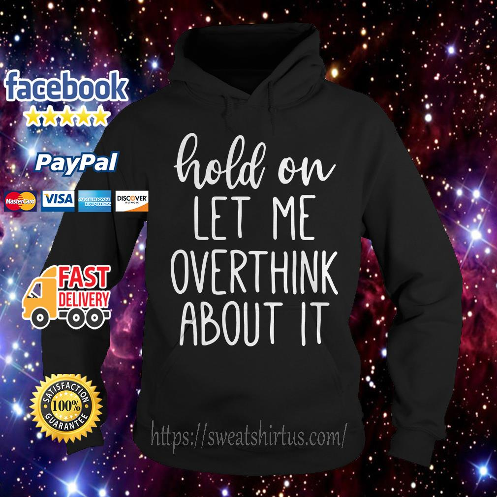 Hold on let me overthink about it Hoodie