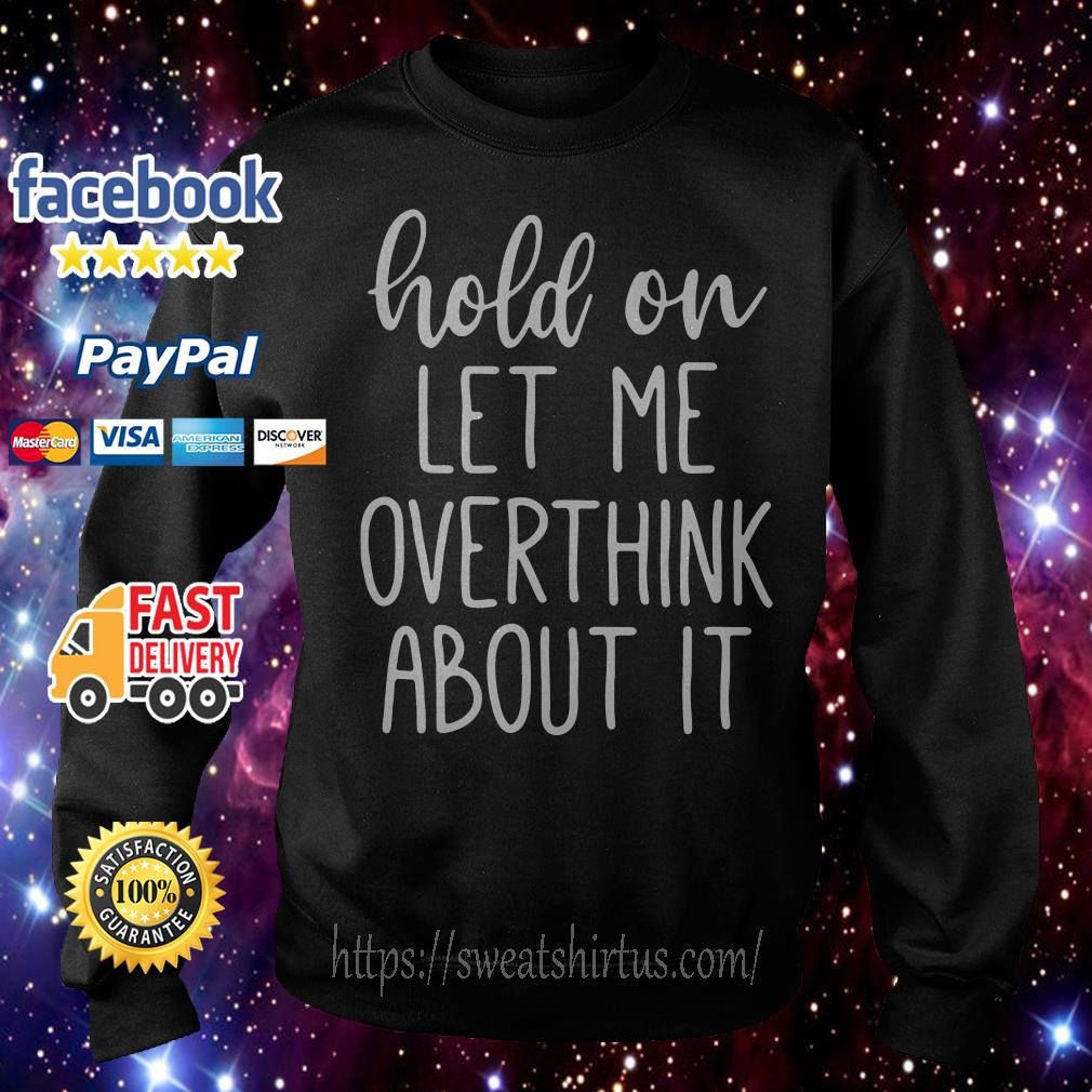 Hold on let me overthink about it Sweater
