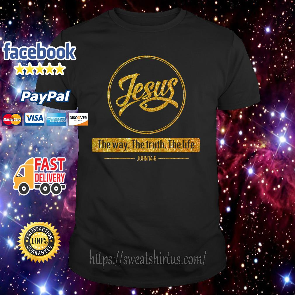Jesus the way the truth the life shirt