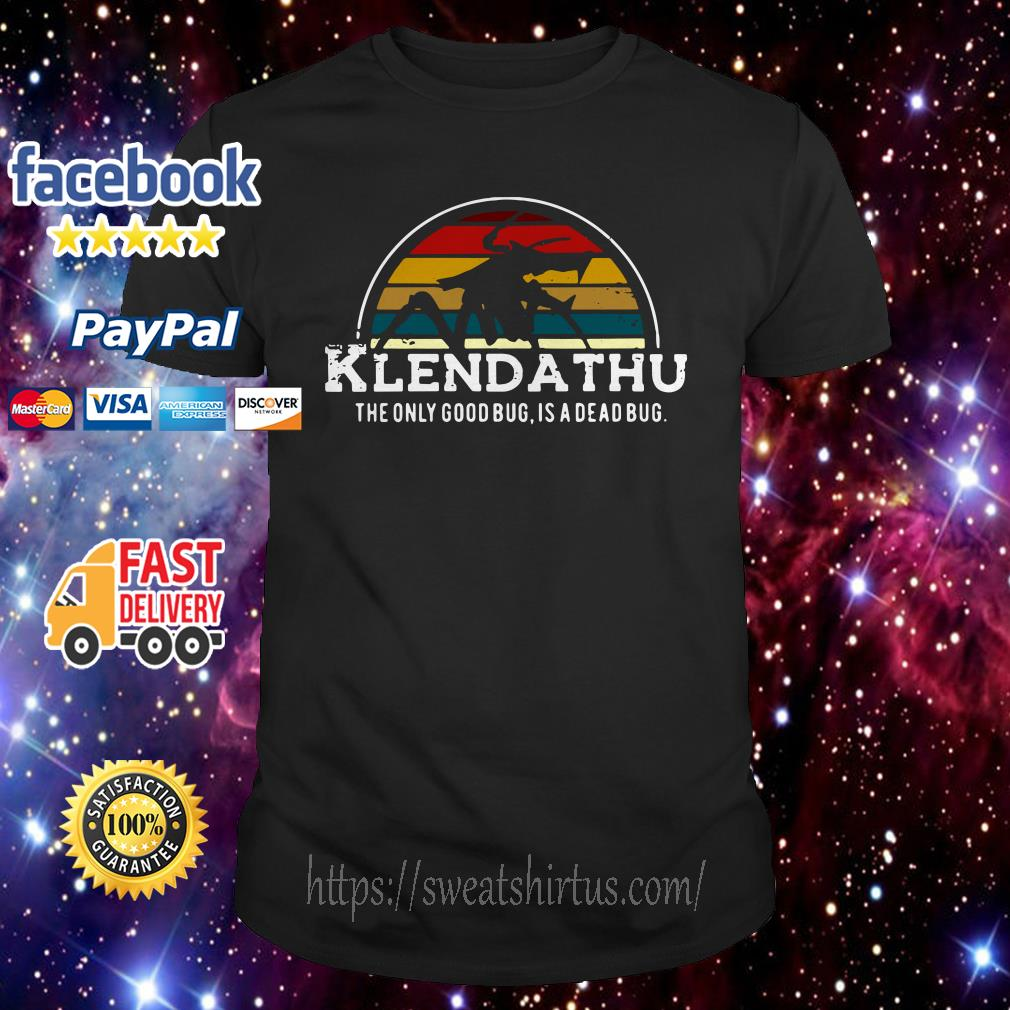 Klendathu the only good bug is a dead bug vintage shirt
