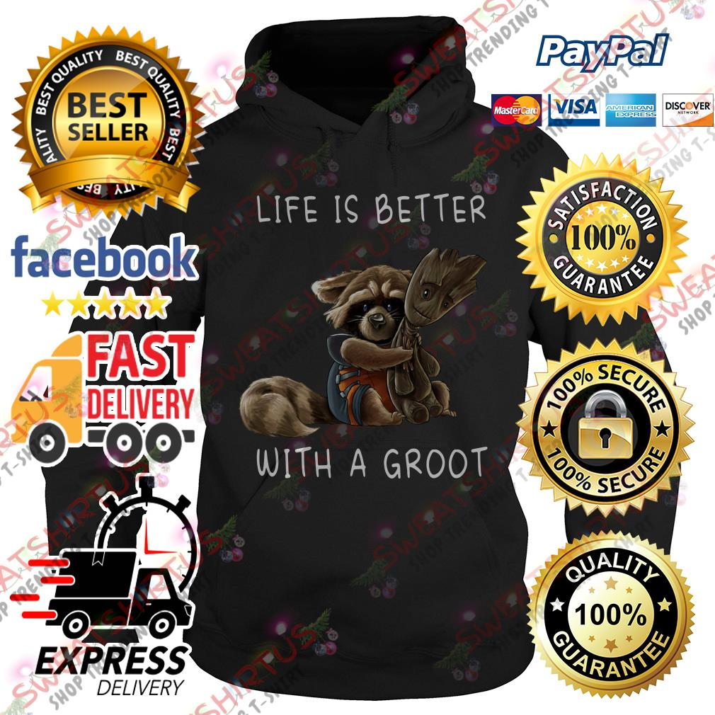Life is better with a Groot Hoodie