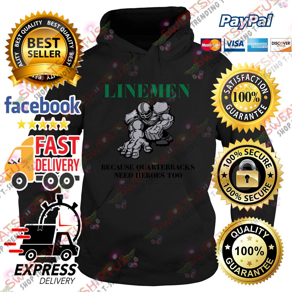 Linemen because quarterbacks need heroes too Hoodie