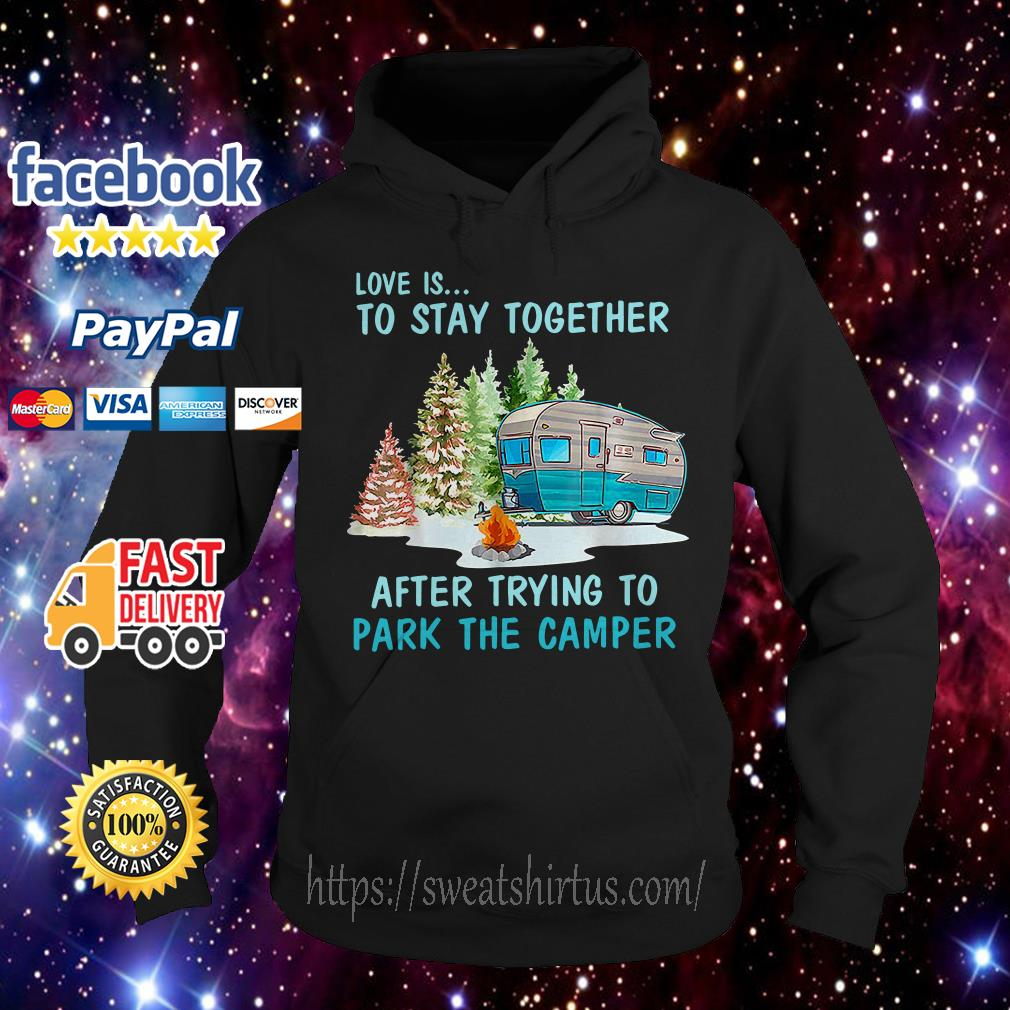 Love is to stay together after trying to park the camper Hoodie