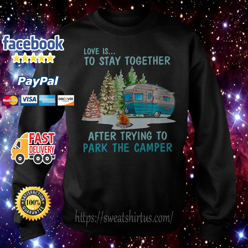 Love is to stay together after trying to park the camper Sweater