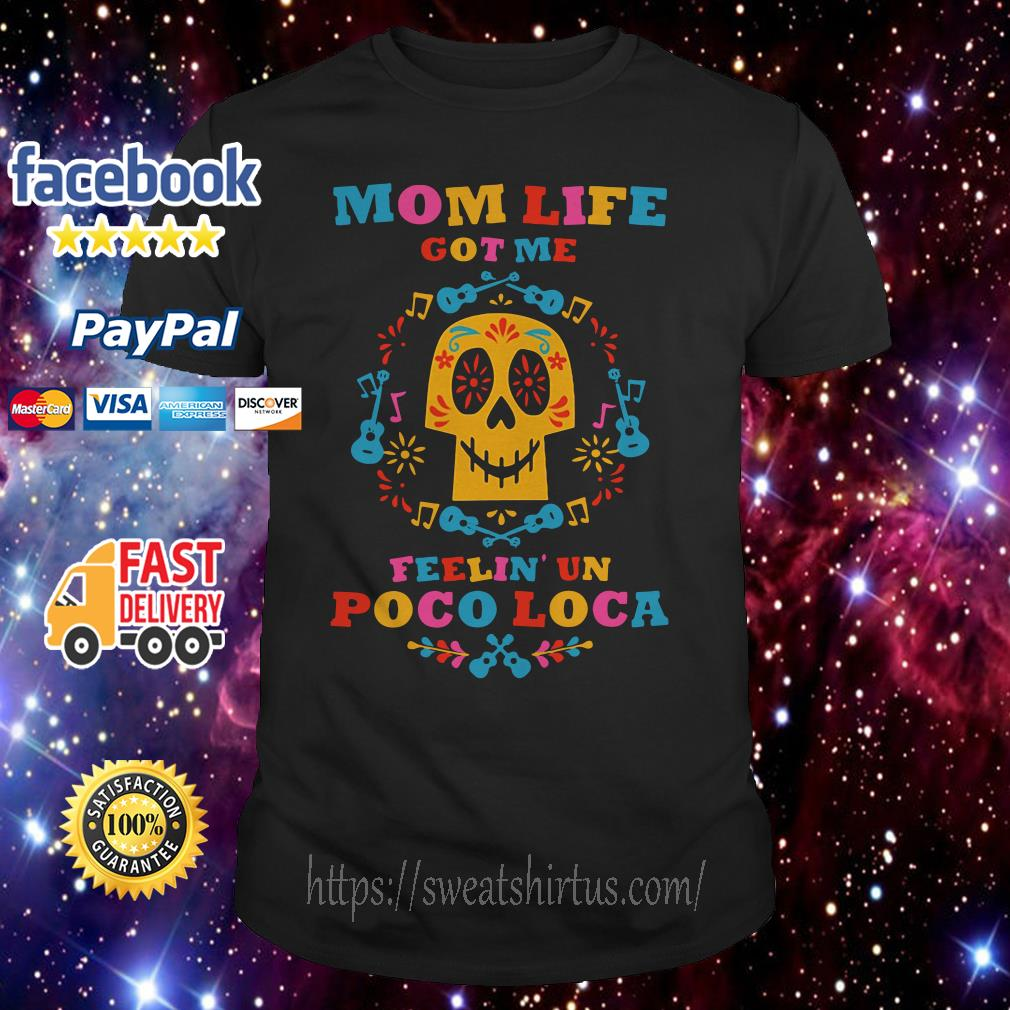 Mom life got me feelin' un poco loca shirt