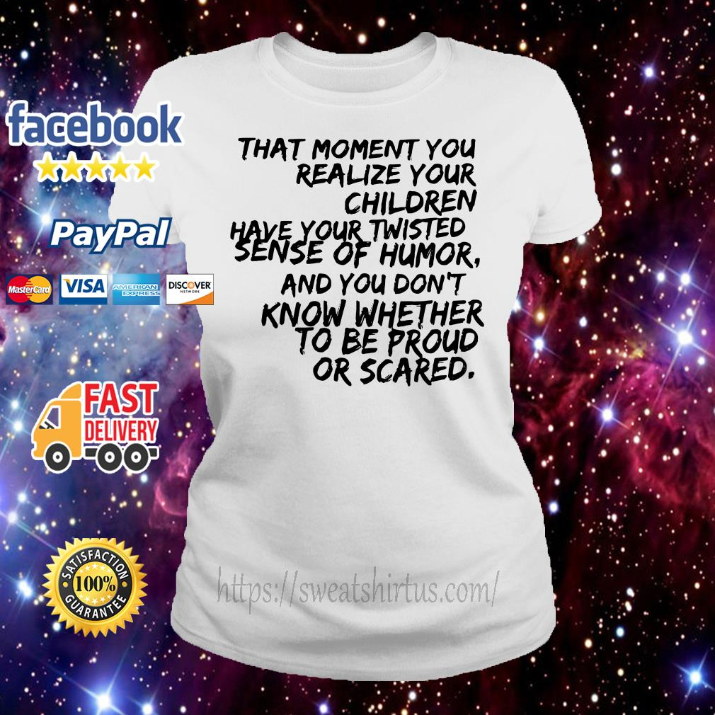 That moment you realize your children have your twisted sense Ladies Tee