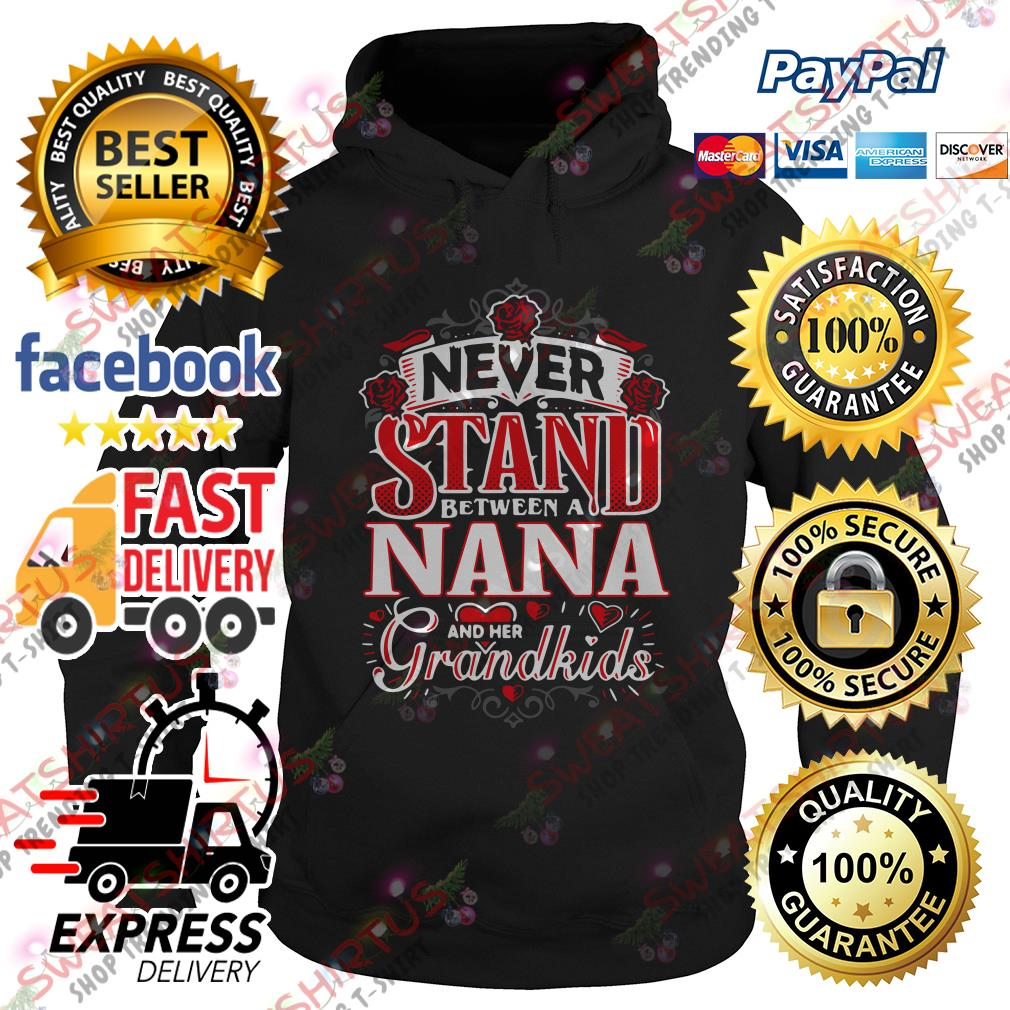 Never stand between a Nana and her grandkids Hoodie