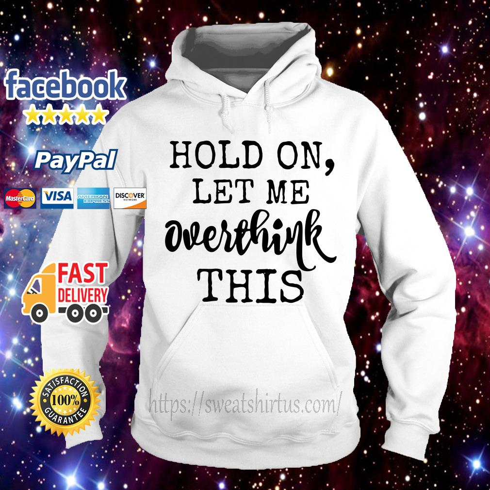 Official Hold on let me overthink about this Hoodie
