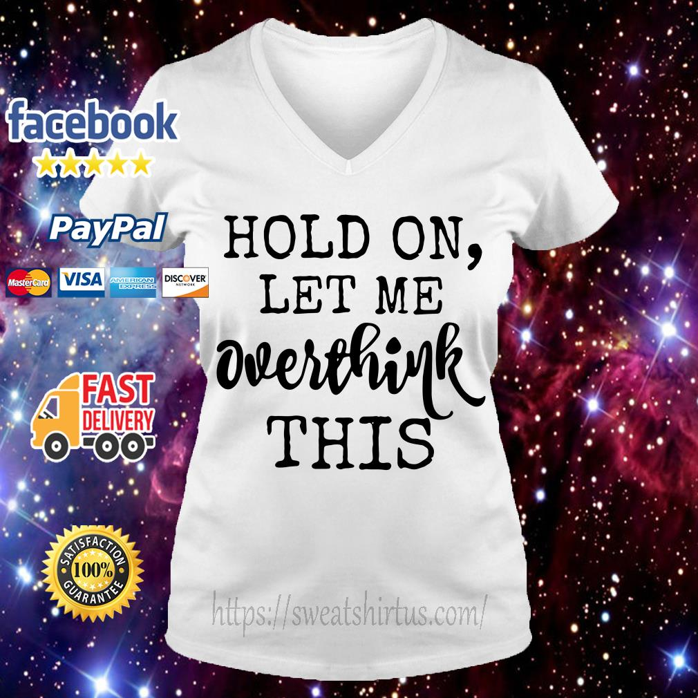 Official Hold on let me overthink about this V-neck T-shirt