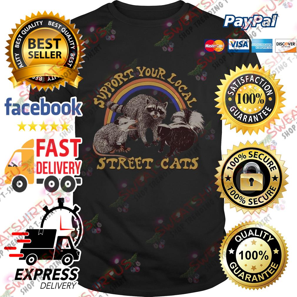 Official support your local street cats shirt