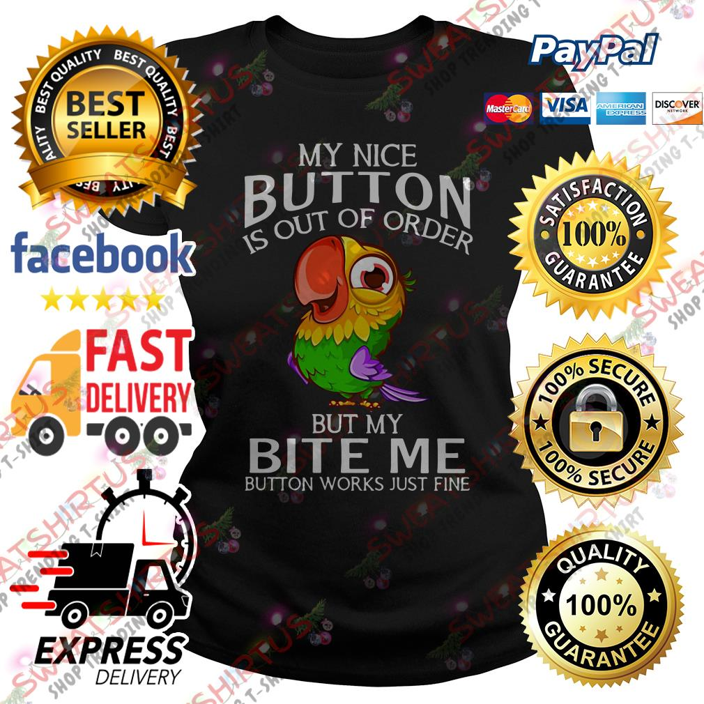 Parrot my nice button is out of order but my bite me button works just fine Ladies Tee