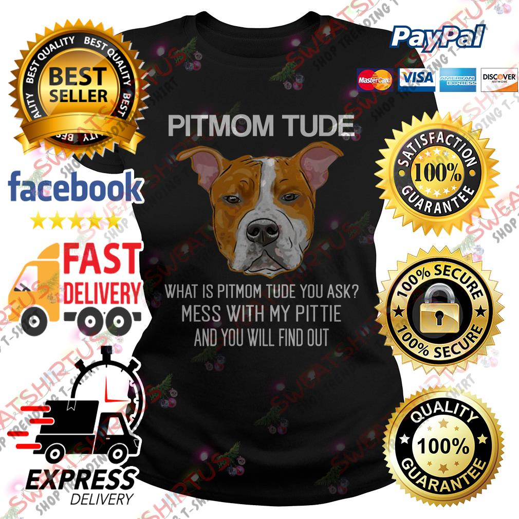 Pitmom what is Pitmom tude you ask mess with my Pittie Ladies Tee
