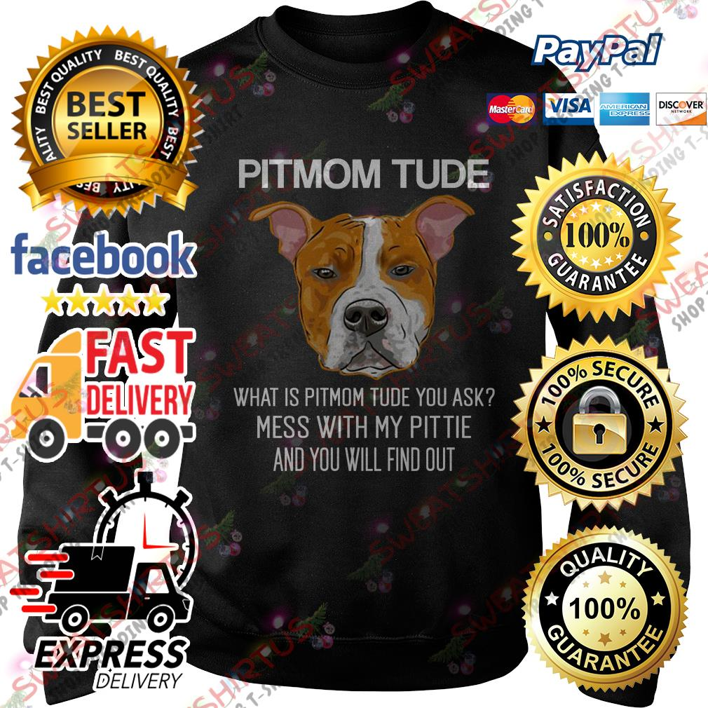 Pitmom what is Pitmom tude you ask mess with my Pittie Sweater