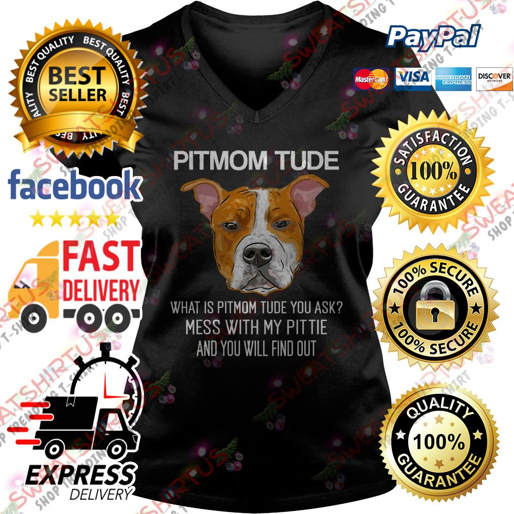 Pitmom what is Pitmom tude you ask mess with my Pittie V-neck T-shirt