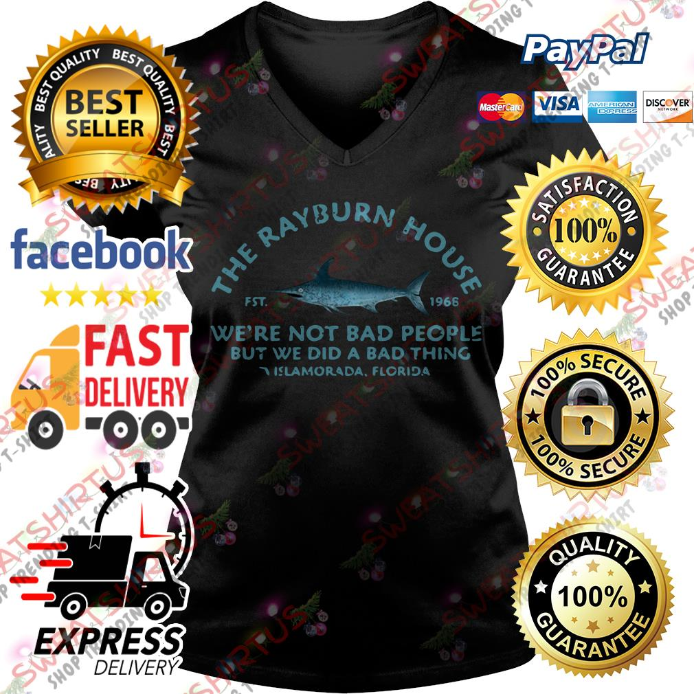 The Rayburn house we're not bad people but we did a bad thing V-neck T-shirt