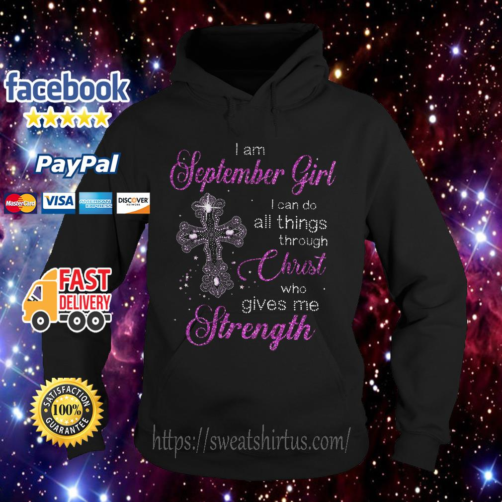 I am September girl I can do all things through Christ who gives me strength Hoodie