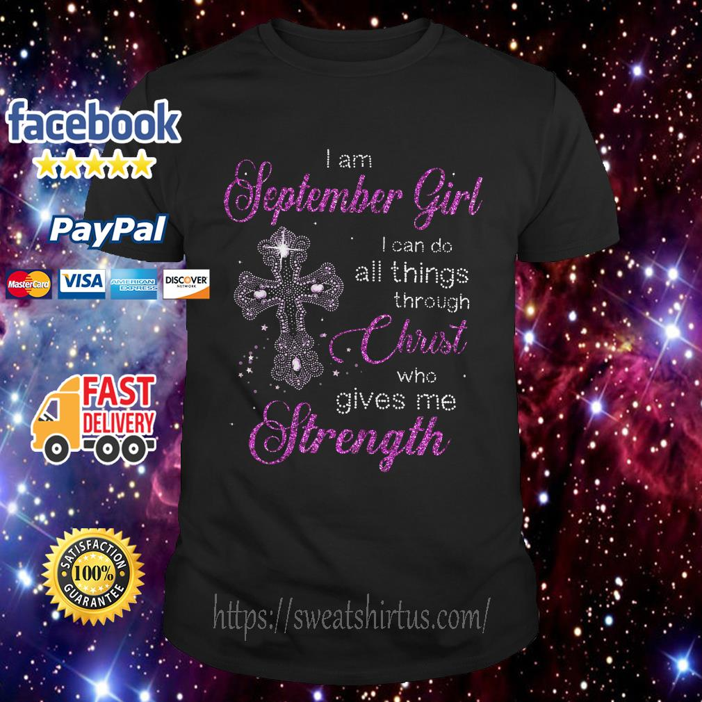 I am September girl I can do all things through Christ who gives me strength shirt
