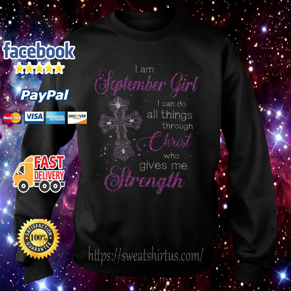 I am September girl I can do all things through Christ who gives me strength Sweater