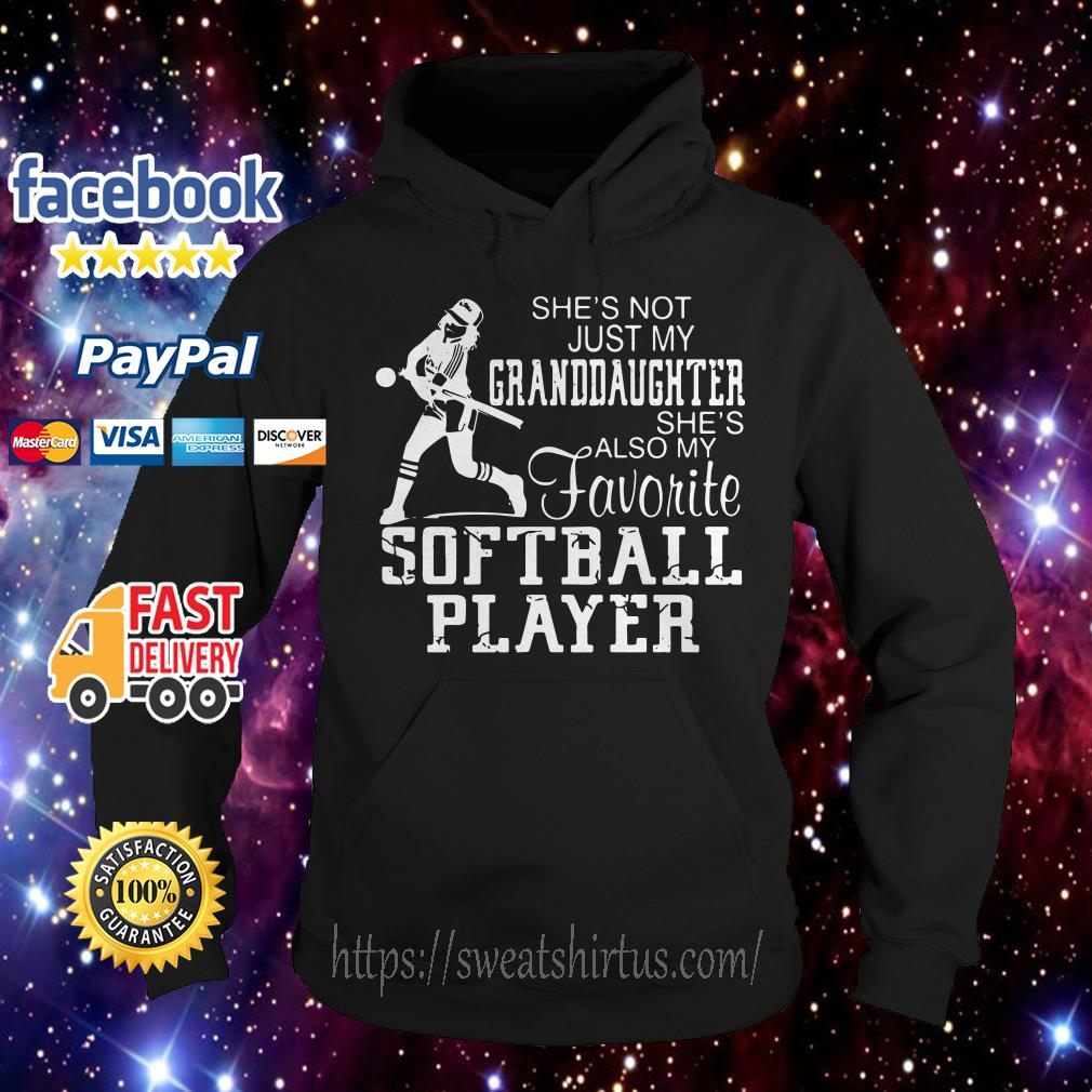 She's not just my granddaughter she's also my favorite softball player Hoodie